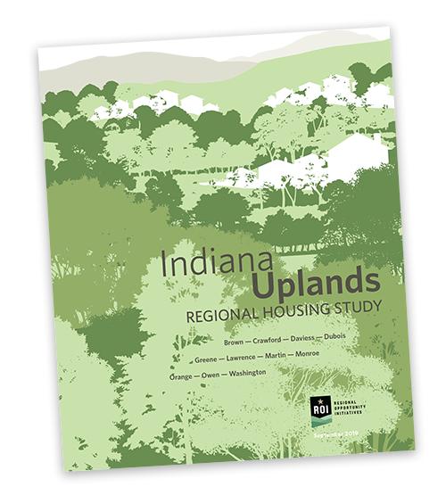Indiana Uplands Housing Study Regional Opportunity Initiatives